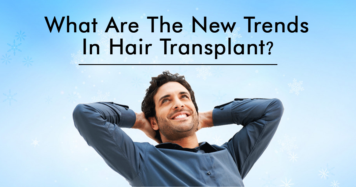 Know The New Trends of Hair Transplant